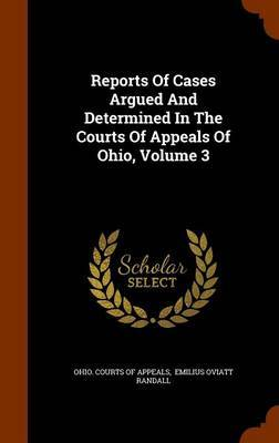 Reports of Cases Argued and Determined in the Courts of Appeals of Ohio, Volume 3