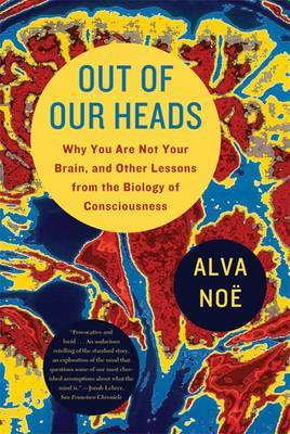 Out of Our Heads by Alva Noe