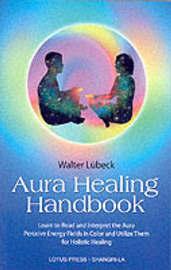 The Aura Healing Handbook by Walter Lubeck