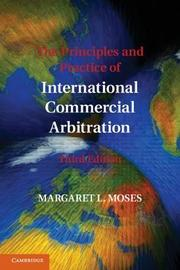 The Principles and Practice of International Commercial Arbitration by Margaret L. Moses