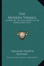 The Modern Vikings: Stories of Life and Sport in the Norseland (1915) by Hjalmar Hjorth Boyesen