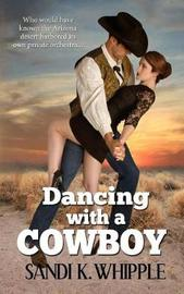 Dancing with a Cowboy by Sandi K Whipple