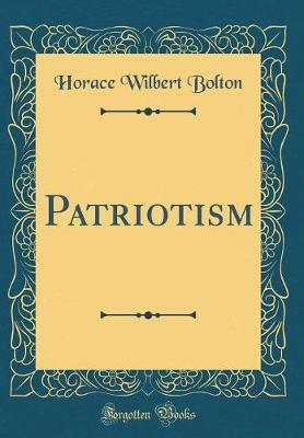 Patriotism (Classic Reprint) by Horace Wilbert Bolton