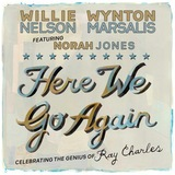 Here We Go Again: Celebrating The  Genius Of Ray Charles by Willie Nelson & Wynton Marsalis Feat. Norah Jones