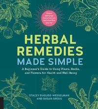 Herbal Remedies Made Simple by Stacey Dugliss-Wesselman