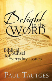 Delight in the Word: 40 Meditations for the Hungry Heart by Paul Tautges image