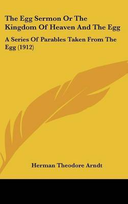 The Egg Sermon or the Kingdom of Heaven and the Egg: A Series of Parables Taken from the Egg (1912) by Herman Theodore Arndt