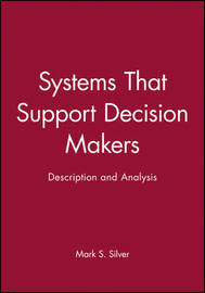 Systems That Support Decision Makers by Mark S. Silver