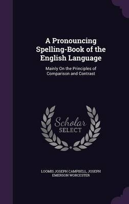 A Pronouncing Spelling-Book of the English Language by Loomis Joseph Campbell image
