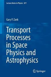 Transport Processes in Space Physics and Astrophysics by Gary P. Zank