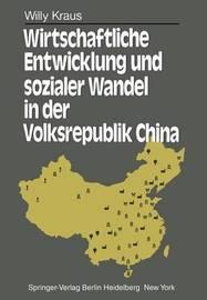 Wirtschaftliche Entwicklung Und Sozialer Wandel in Der Volksrepublik China by W Kraus