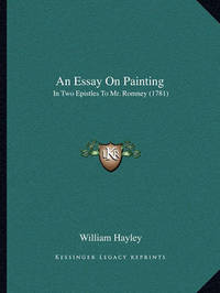 An Essay on Painting: In Two Epistles to Mr. Romney (1781) by William Hayley