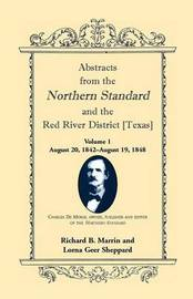 Abstracts from the Northern Standard and the Red River District [Texas]: August 20, 1842-August 19, 1848 by Richard B. Marrin