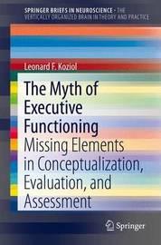 The Myth of Executive Functioning by Leonard F Koziol