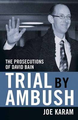 Trial by Ambush: The Prosecutions of David Bain by Joe Karam image