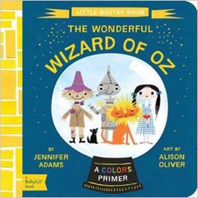 Little Master Baum The Wonderful Wizard of Oz: A BabyLit Colors Primer by Jennifer Adams