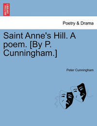 Saint Anne's Hill. a Poem. [By P. Cunningham.] by Peter Cunningham