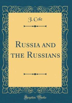 Russia and the Russians (Classic Reprint) by J Cole image