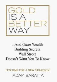 Gold Is A Better Way by Adam Baratta