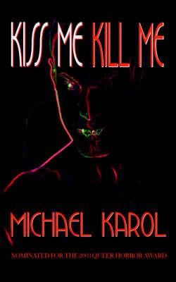 Kiss Me Kill Me by Michael Karol image