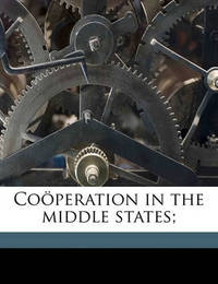 Cooperation in the Middle States; by Edward Webster Bemis