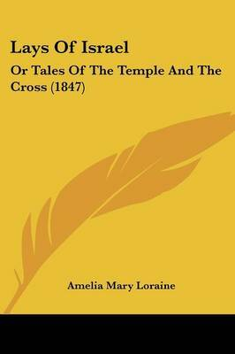 Lays Of Israel: Or Tales Of The Temple And The Cross (1847) by Amelia Mary Loraine image