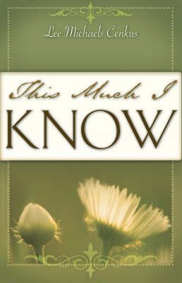 This Much I Know by Lee Cenkus