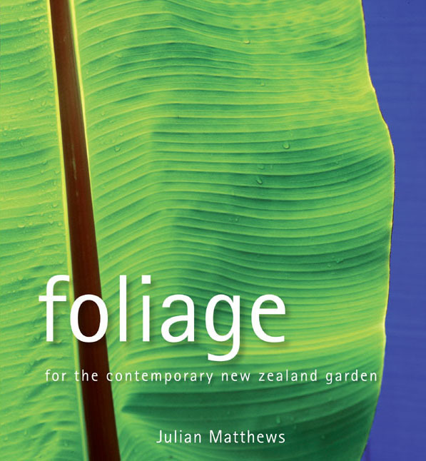 Foliage for the Contemporary Garden by Julian Matthews