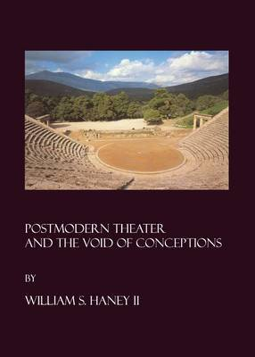 Postmodern Theater and the Void of Conceptions by William S Haney