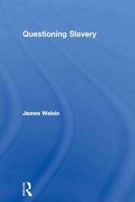 Questioning Slavery by James Walvin