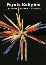 Peyote Religion by Omer C Stewart