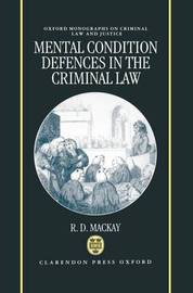 Mental Condition Defences in the Criminal Law by R.D. Mackay