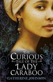 The Curious Tale of the Lady Caraboo by Catherine Johnson