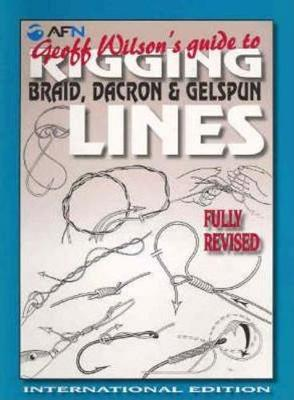 Geoff Wilson's Guide to Rigging Braid, Dacron & Gelspun Lines by Geoff Wilson