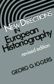 New Directions in European Historiography by Georg G Iggers