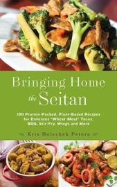 Bringing Home the Seitan by Kris Holechek Peters