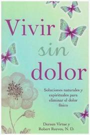 Vivir Sin Dolor. Soluciones Naturales y Espirituales Para Eliminar El Dolor Fsico by Doreen Virtue image