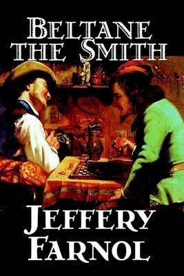 Beltane the Smith by Jeffery Farnol, Fiction by Jeffery Farnol