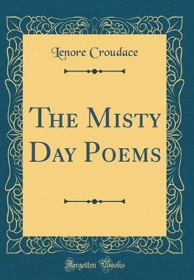 The Misty Day Poems (Classic Reprint) by Lenore Croudace image