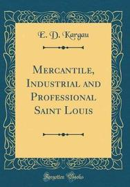 Mercantile, Industrial and Professional Saint Louis (Classic Reprint) by E D Kargau image