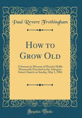 How to Grow Old by Paul Revere Frothingham
