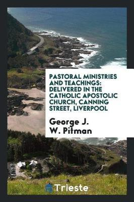 Pastoral Ministries and Teachings by George J W Pitman