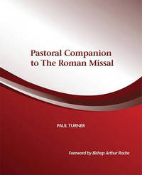 Pastoral Companion to the Roman Missal by Paul Turner