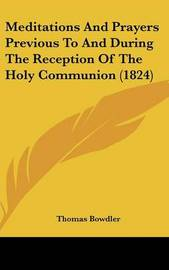 Meditations And Prayers Previous To And During The Reception Of The Holy Communion (1824) by Thomas Bowdler image