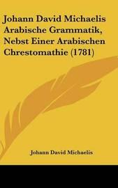 Johann David Michaelis Arabische Grammatik, Nebst Einer Arabischen Chrestomathie (1781) by Johann David Michaelis