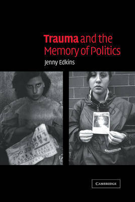 Trauma and the Memory of Politics by Jenny Edkins
