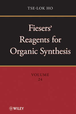 Fiesers' Reagents for Organic Synthesis: 24 by Tse-Lok Ho