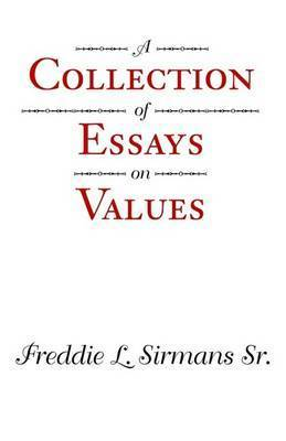 A Collection of Essays on Values by Freddie L Sirmans