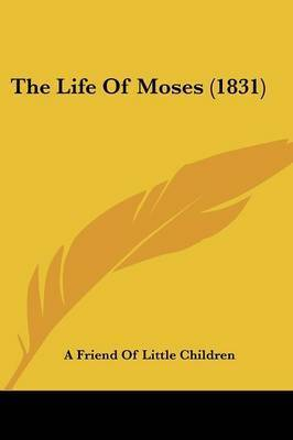 The Life of Moses (1831) by Friend Of Little Children A Friend of Little Children