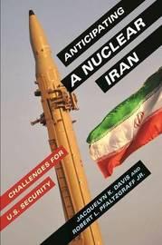Anticipating a Nuclear Iran by Jacquelyn K. Davis
